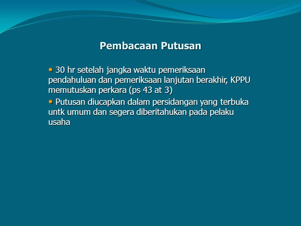 Pembacaan Putusan 30 hr setelah jangka waktu pemeriksaan pendahuluan dan pemeriksaan lanjutan berakhir, KPPU memutuskan perkara (ps 43 at 3)