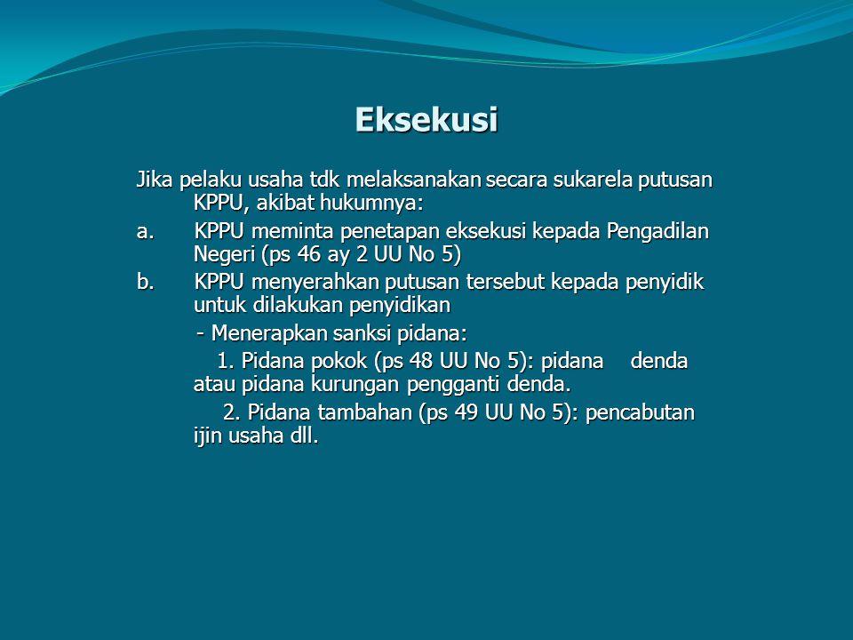 Eksekusi Jika pelaku usaha tdk melaksanakan secara sukarela putusan KPPU, akibat hukumnya: