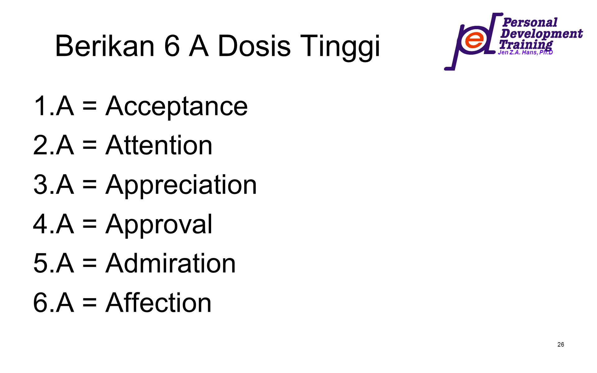 Berikan 6 A Dosis Tinggi A = Acceptance A = Attention A = Appreciation