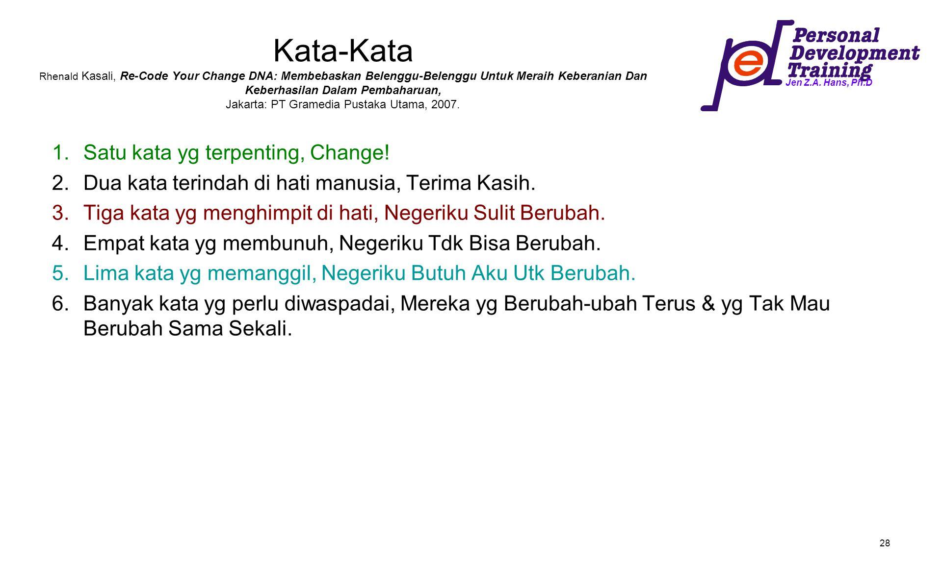 Kata-Kata Rhenald Kasali, Re-Code Your Change DNA: Membebaskan Belenggu-Belenggu Untuk Meraih Keberanian Dan Keberhasilan Dalam Pembaharuan, Jakarta: PT Gramedia Pustaka Utama, 2007.