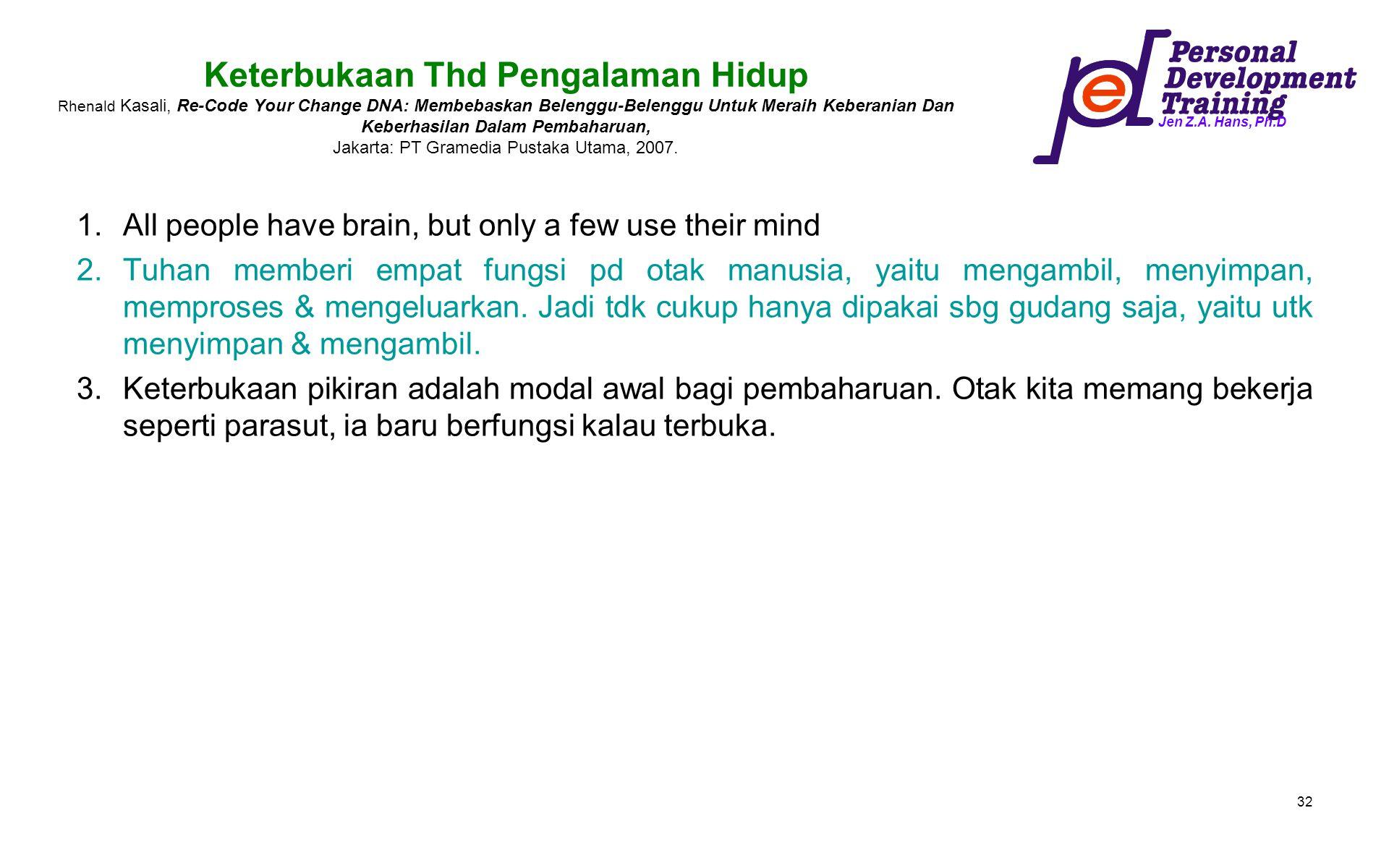 Keterbukaan Thd Pengalaman Hidup Rhenald Kasali, Re-Code Your Change DNA: Membebaskan Belenggu-Belenggu Untuk Meraih Keberanian Dan Keberhasilan Dalam Pembaharuan, Jakarta: PT Gramedia Pustaka Utama, 2007.