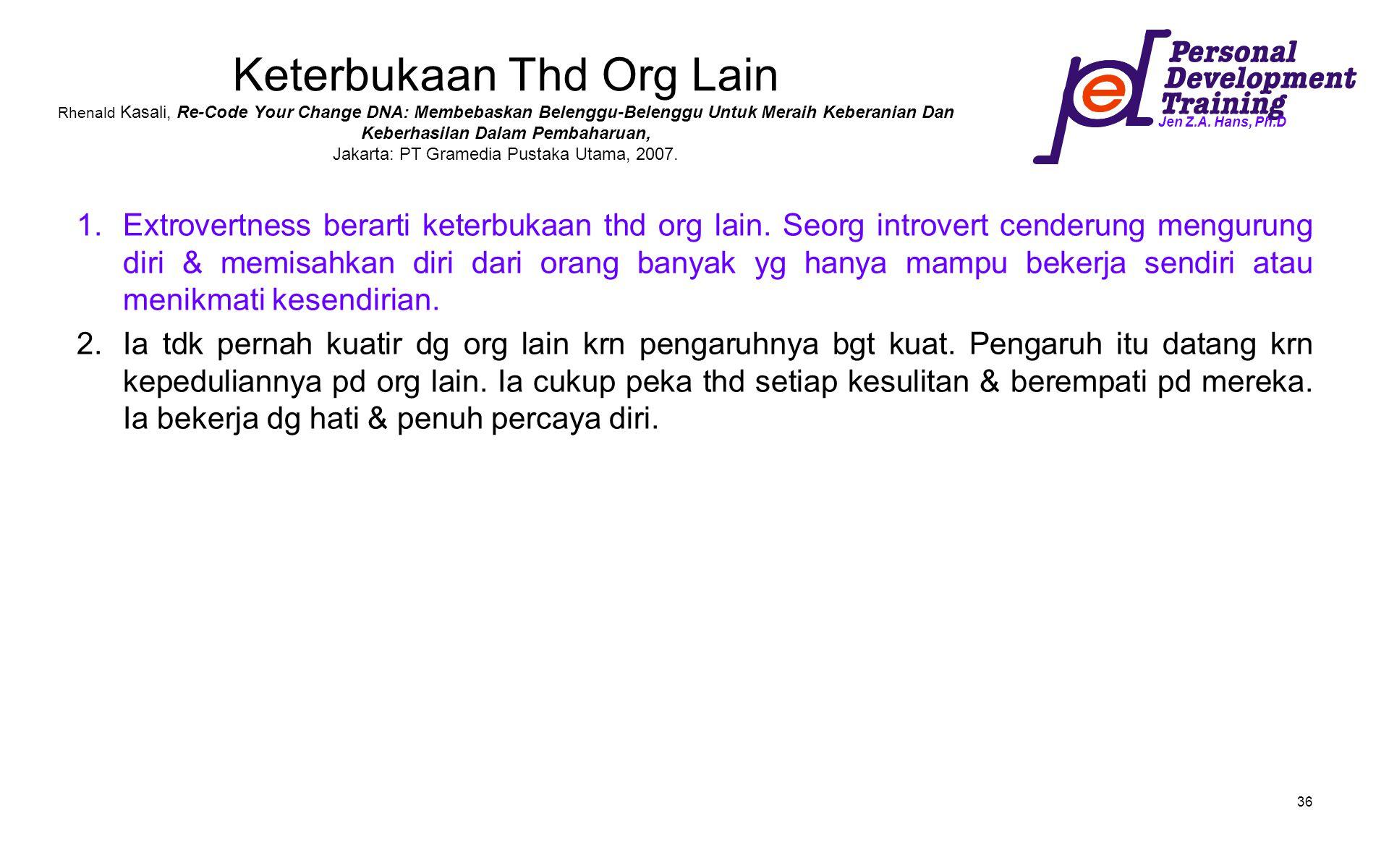 Keterbukaan Thd Org Lain Rhenald Kasali, Re-Code Your Change DNA: Membebaskan Belenggu-Belenggu Untuk Meraih Keberanian Dan Keberhasilan Dalam Pembaharuan, Jakarta: PT Gramedia Pustaka Utama, 2007.
