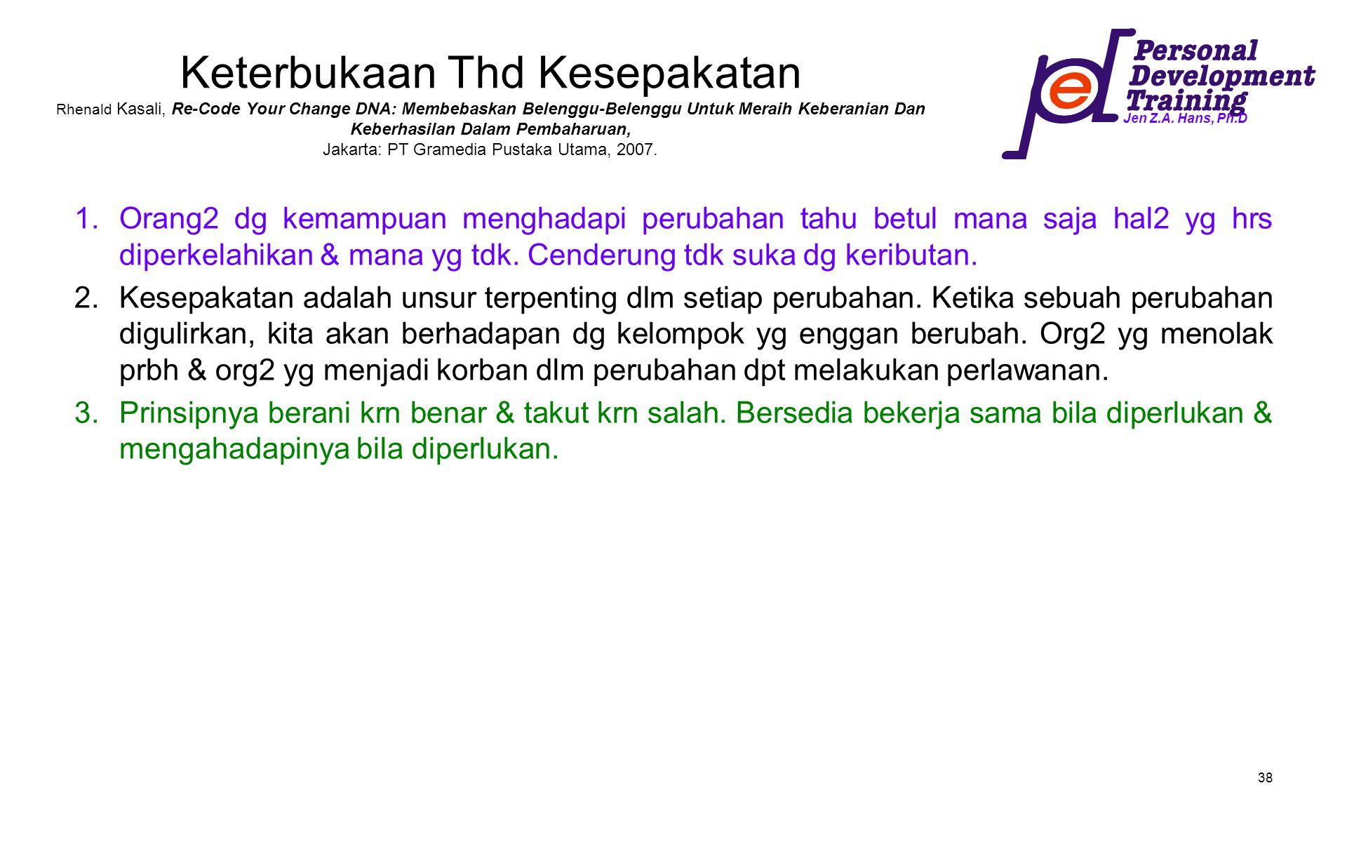 Keterbukaan Thd Kesepakatan Rhenald Kasali, Re-Code Your Change DNA: Membebaskan Belenggu-Belenggu Untuk Meraih Keberanian Dan Keberhasilan Dalam Pembaharuan, Jakarta: PT Gramedia Pustaka Utama, 2007.