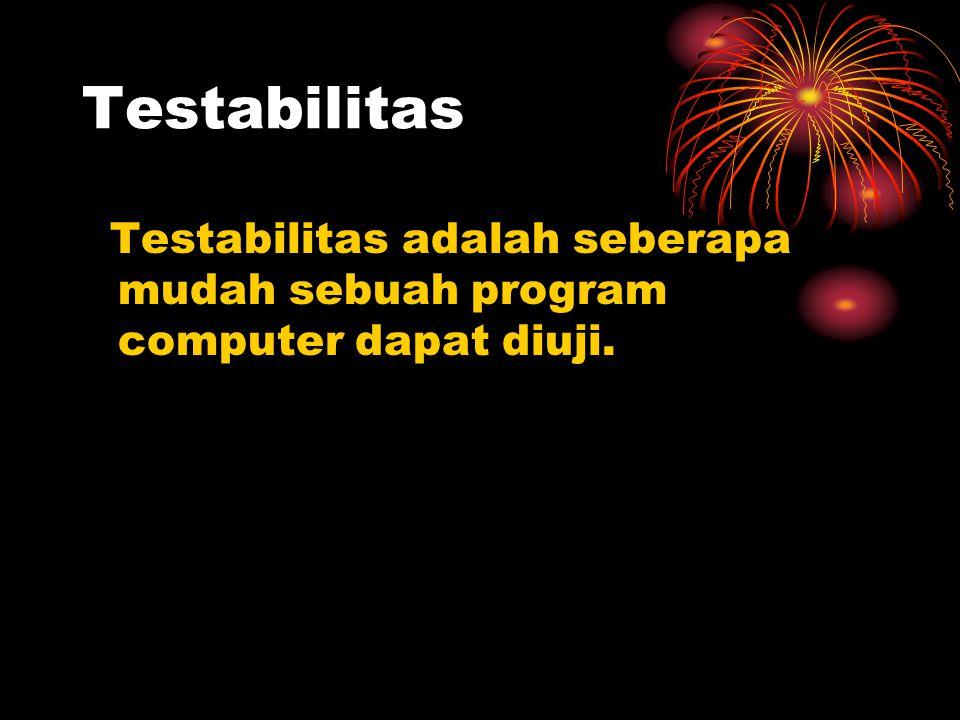 Testabilitas Testabilitas adalah seberapa mudah sebuah program computer dapat diuji.