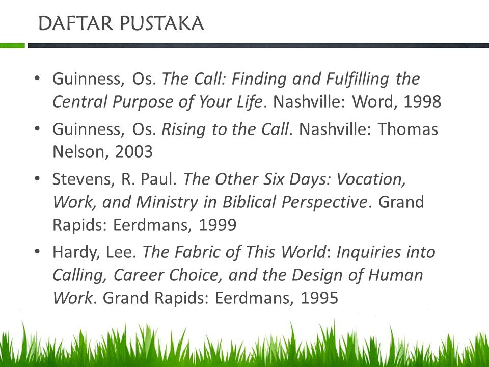 DAFTAR PUSTAKA Guinness, Os. The Call: Finding and Fulfilling the Central Purpose of Your Life. Nashville: Word, 1998.