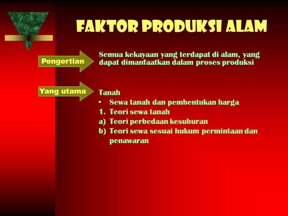 Faktor produksi alam Pengertian. Semua kekayaan yang terdapat di alam, yang dapat dimanfaatkan dalam proses produksi.