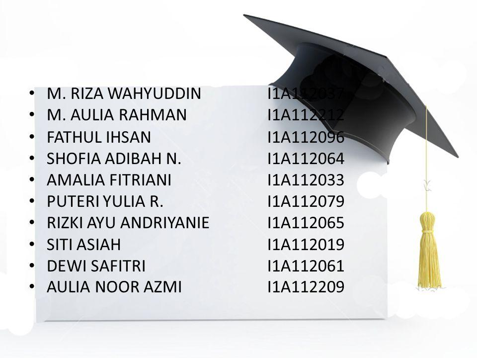 M. RIZA WAHYUDDIN I1A112037 M. AULIA RAHMAN I1A112212. FATHUL IHSAN I1A112096. SHOFIA ADIBAH N. I1A112064.