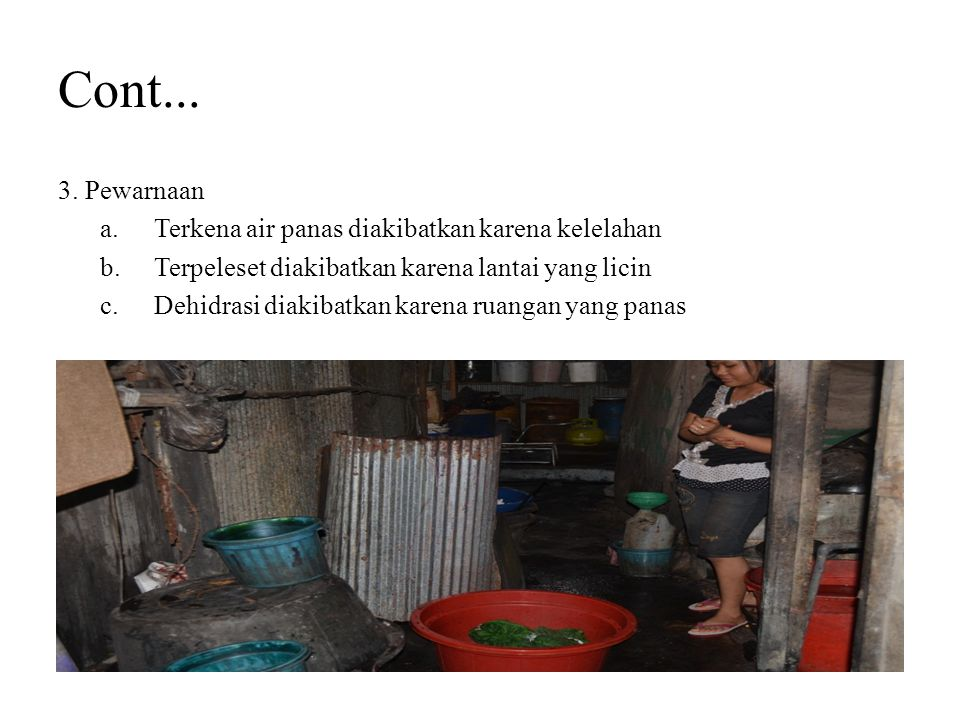 Cont... 3. Pewarnaan Terkena air panas diakibatkan karena kelelahan