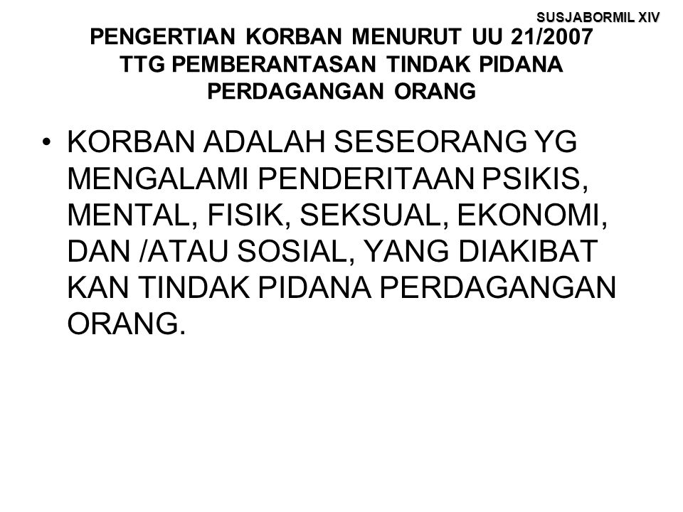 PENGERTIAN KORBAN MENURUT UU 21/2007 TTG PEMBERANTASAN TINDAK PIDANA PERDAGANGAN ORANG