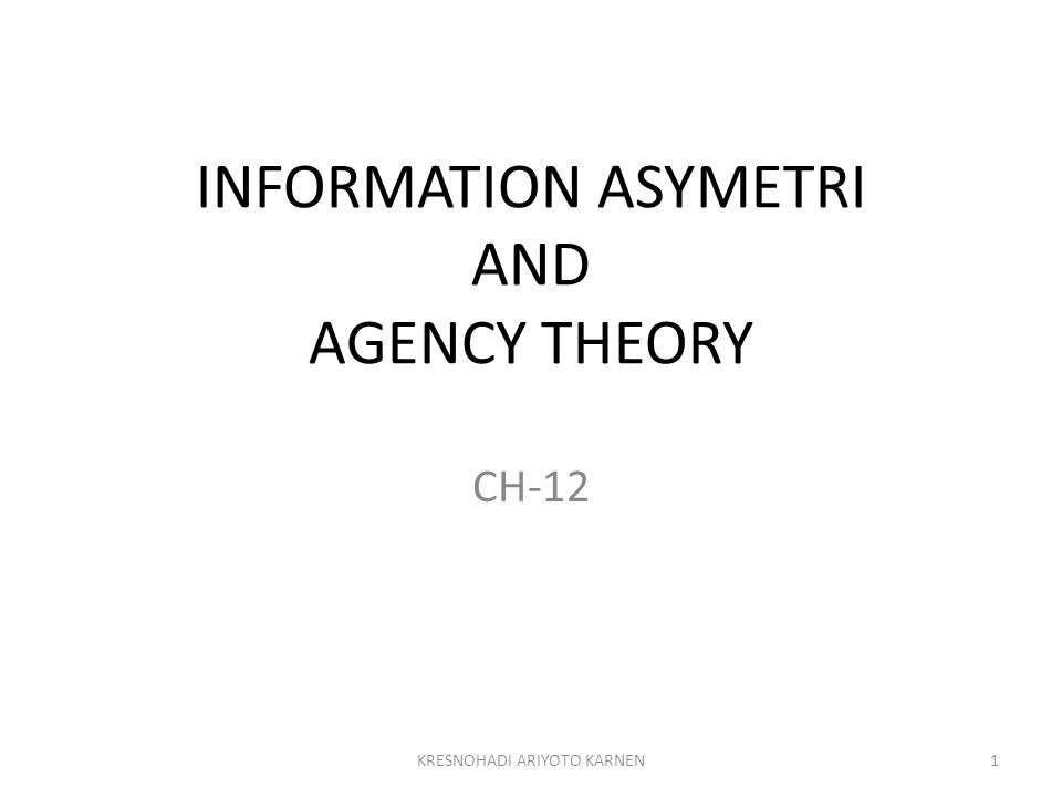 INFORMATION ASYMETRI AND AGENCY THEORY