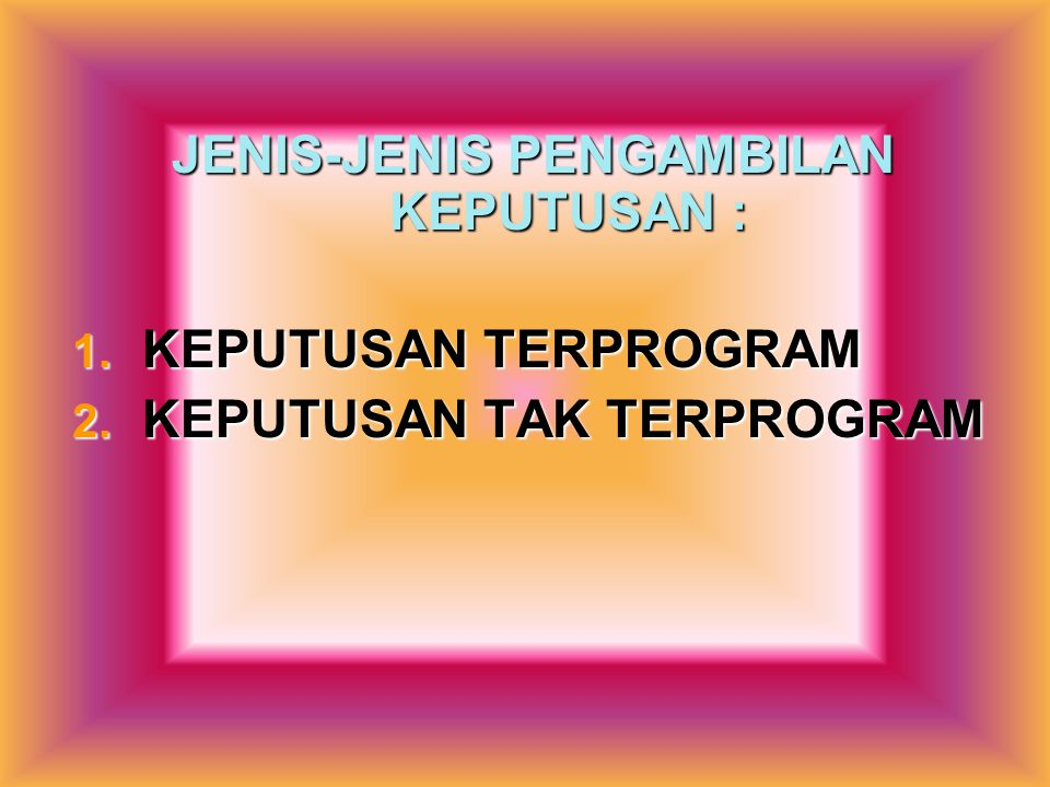 JENIS-JENIS PENGAMBILAN KEPUTUSAN :
