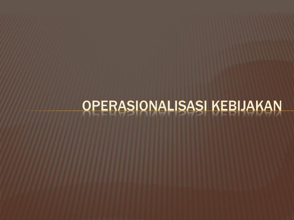 OPERASIONALISASI KEBIJAKAN