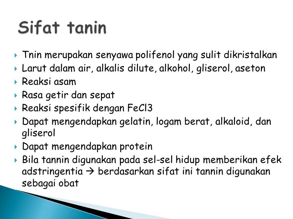 Sifat tanin Tnin merupakan senyawa polifenol yang sulit dikristalkan