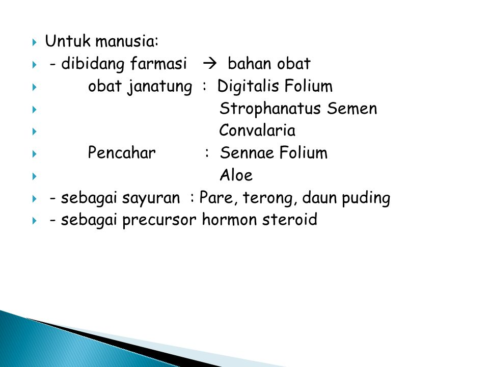 Untuk manusia: - dibidang farmasi  bahan obat. obat janatung : Digitalis Folium. Strophanatus Semen.
