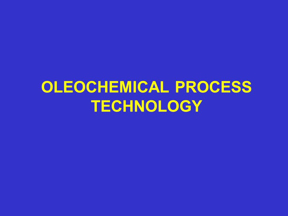 OLEOCHEMICAL PROCESS TECHNOLOGY