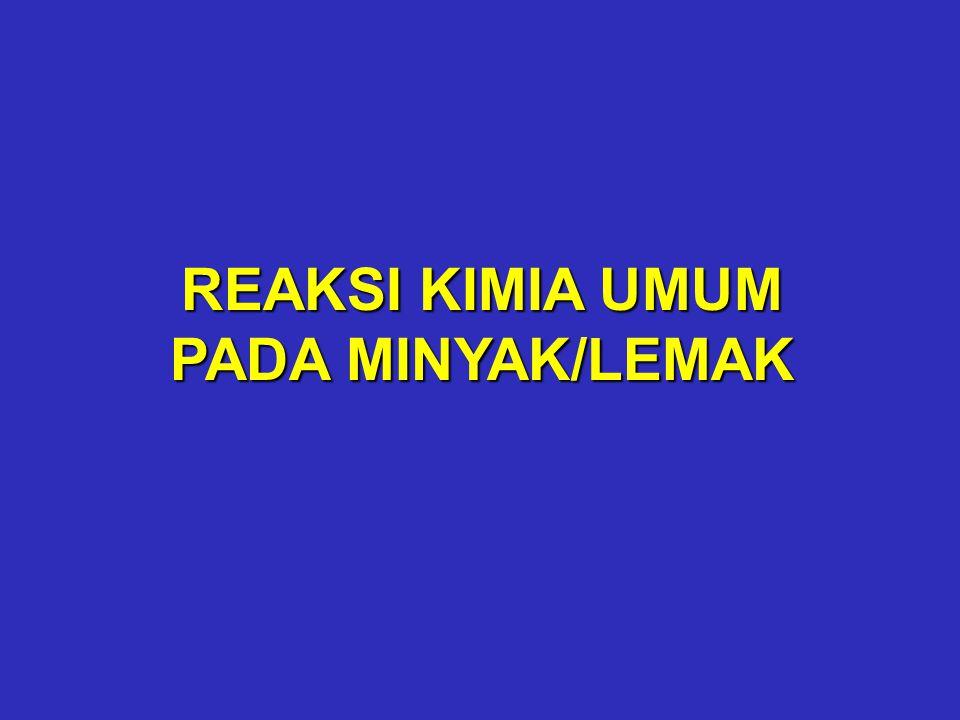 REAKSI KIMIA UMUM PADA MINYAK/LEMAK