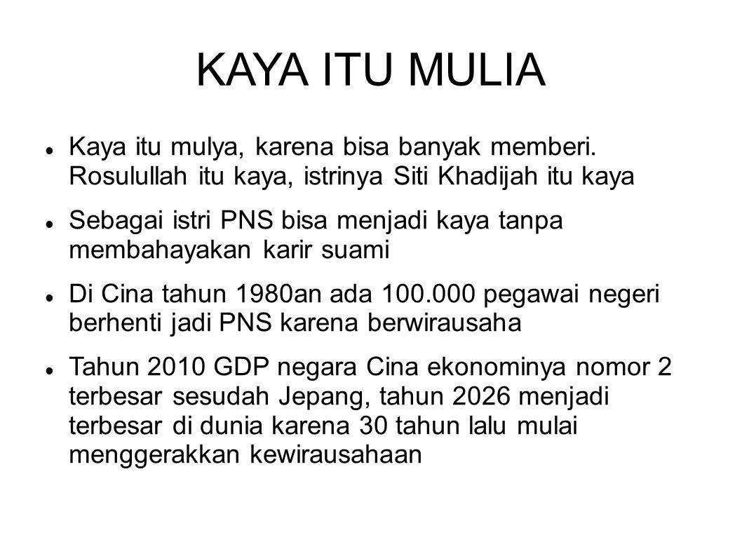 KAYA ITU MULIA Kaya itu mulya, karena bisa banyak memberi. Rosulullah itu kaya, istrinya Siti Khadijah itu kaya.