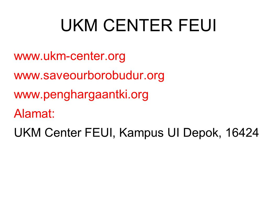 UKM CENTER FEUI www.ukm-center.org www.saveourborobudur.org www.penghargaantki.org Alamat: UKM Center FEUI, Kampus UI Depok, 16424