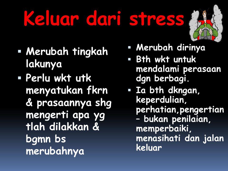 Keluar dari stress Merubah tingkah lakunya