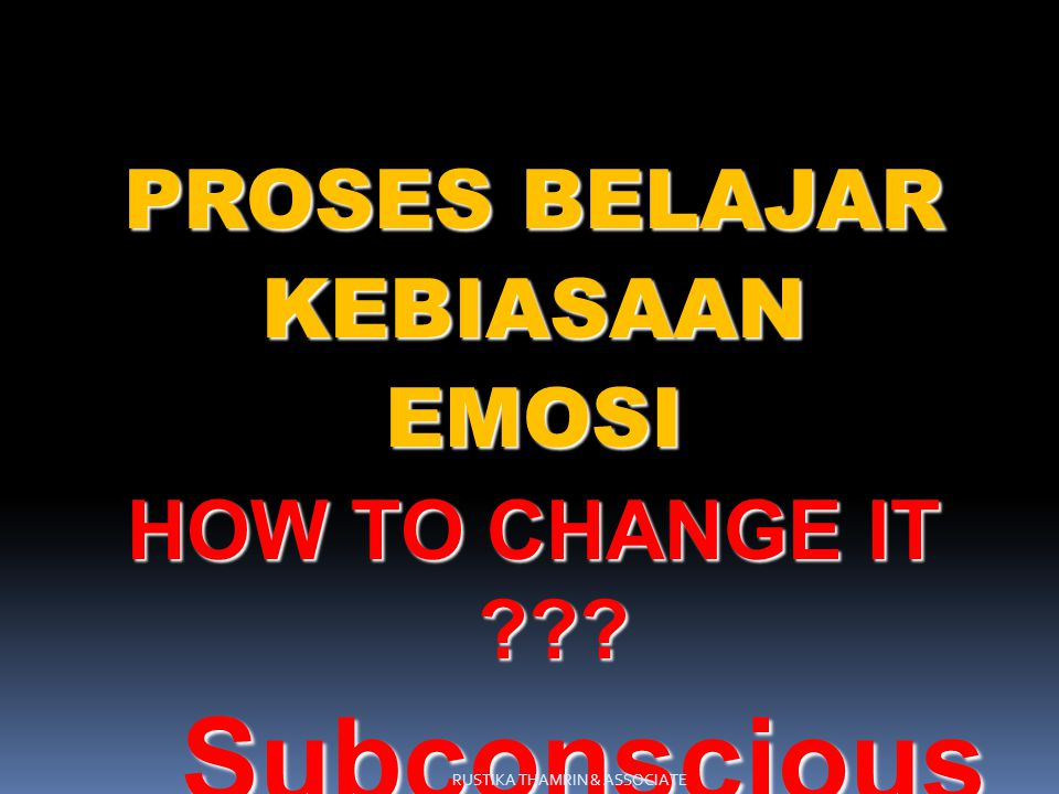 Subconscious PROSES BELAJAR KEBIASAAN EMOSI HOW TO CHANGE IT