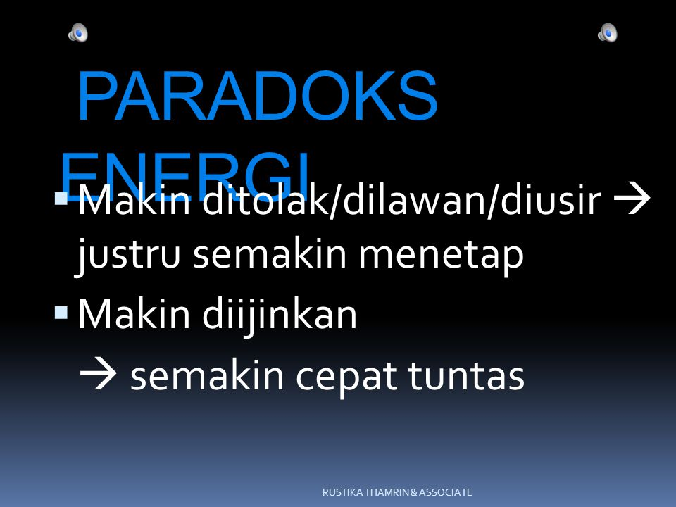 PARADOKS ENERGI Makin ditolak/dilawan/diusir  justru semakin menetap
