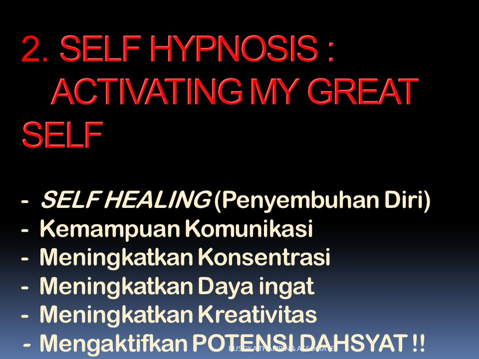 2. SELF HYPNOSIS : ACTIVATING MY GREAT SELF - SELF HEALING (Penyembuhan Diri) - Kemampuan Komunikasi - Meningkatkan Konsentrasi - Meningkatkan Daya ingat - Meningkatkan Kreativitas - Mengaktifkan POTENSI DAHSYAT !!