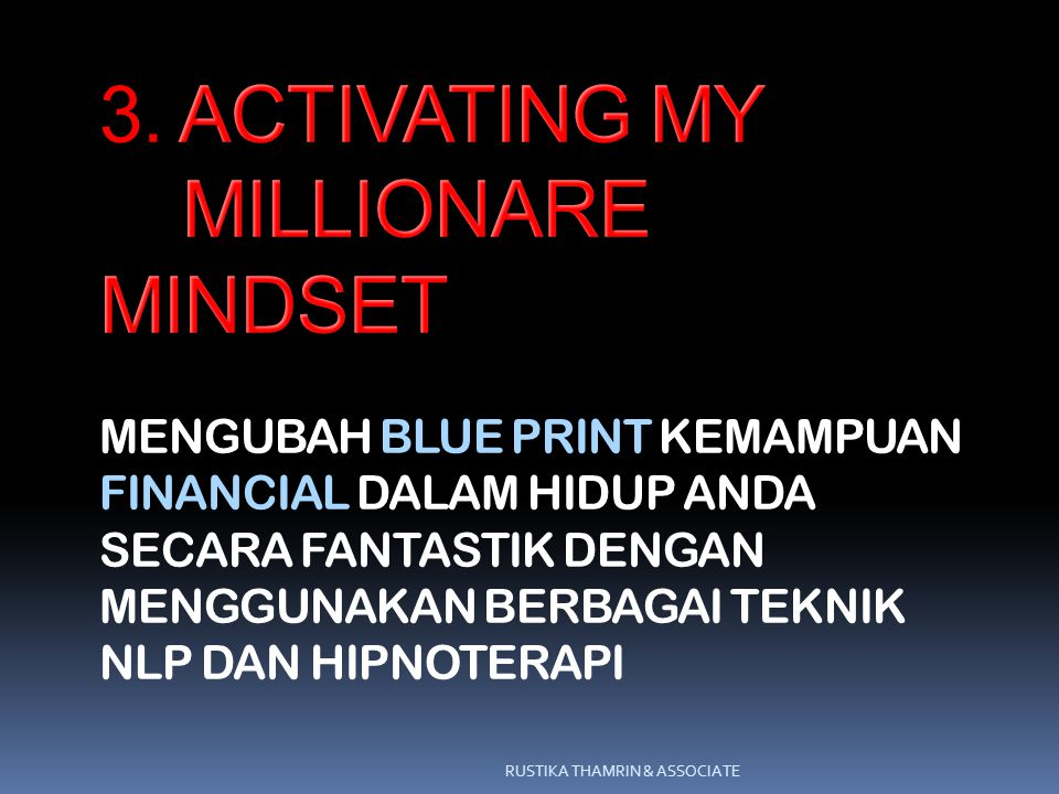 3. ACTIVATING MY MILLIONARE MINDSET MENGUBAH BLUE PRINT KEMAMPUAN FINANCIAL DALAM HIDUP ANDA SECARA FANTASTIK DENGAN MENGGUNAKAN BERBAGAI TEKNIK NLP DAN HIPNOTERAPI