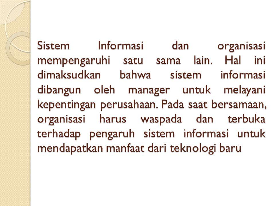 Sistem Informasi dan organisasi mempengaruhi satu sama lain