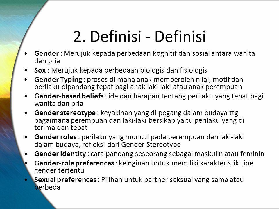2. Definisi - Definisi Gender : Merujuk kepada perbedaan kognitif dan sosial antara wanita dan pria.