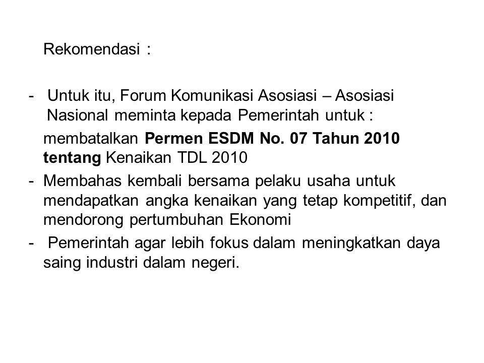 Rekomendasi : - Untuk itu, Forum Komunikasi Asosiasi – Asosiasi Nasional meminta kepada Pemerintah untuk :