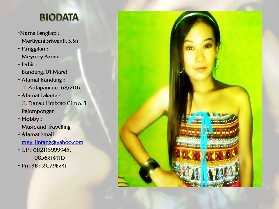 BIODATA Nama Lengkap : Mertiyani Sriwanti, S.Sn Panggilan :