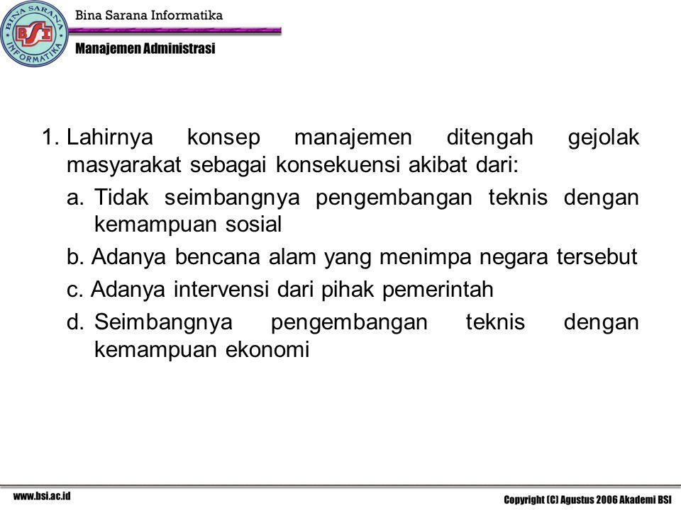 1. Lahirnya konsep manajemen ditengah gejolak masyarakat sebagai konsekuensi akibat dari: