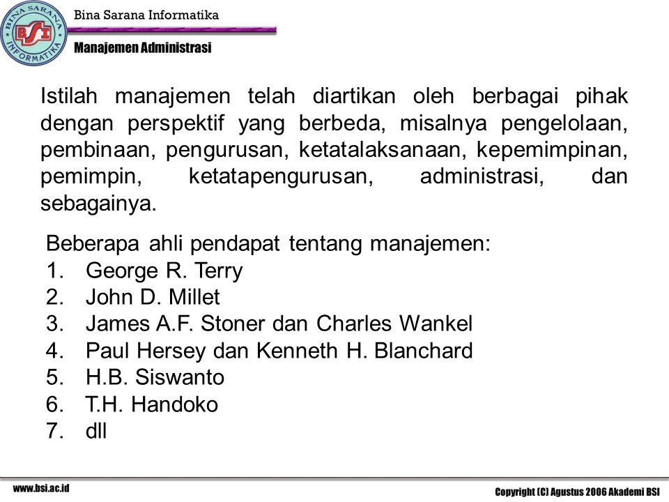 Istilah manajemen telah diartikan oleh berbagai pihak dengan perspektif yang berbeda, misalnya pengelolaan, pembinaan, pengurusan, ketatalaksanaan, kepemimpinan, pemimpin, ketatapengurusan, administrasi, dan sebagainya.