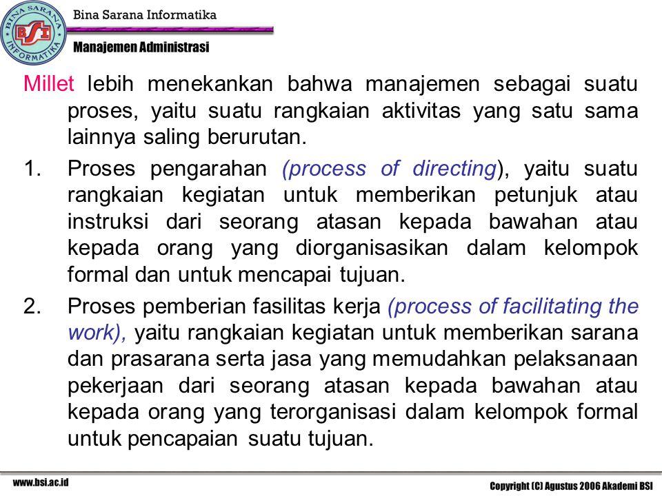 Millet lebih menekankan bahwa manajemen sebagai suatu proses, yaitu suatu rangkaian aktivitas yang satu sama lainnya saling berurutan.
