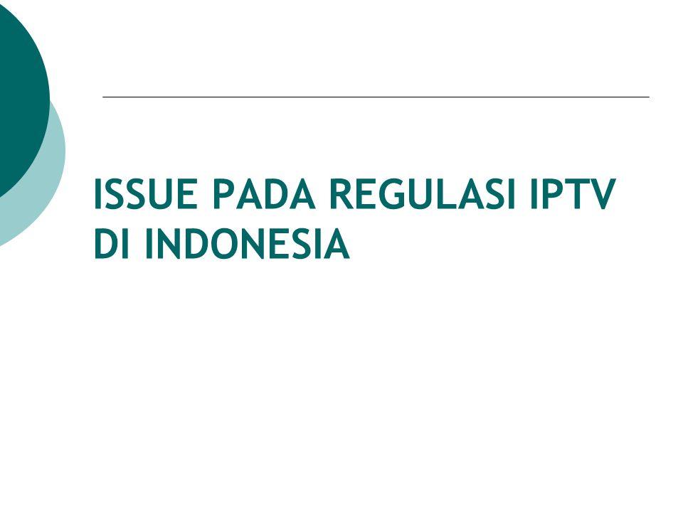 ISSUE PADA REGULASI IPTV DI INDONESIA