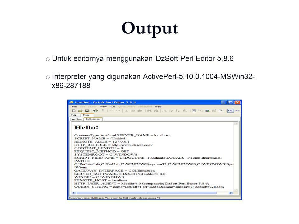 Output Untuk editornya menggunakan DzSoft Perl Editor 5.8.6