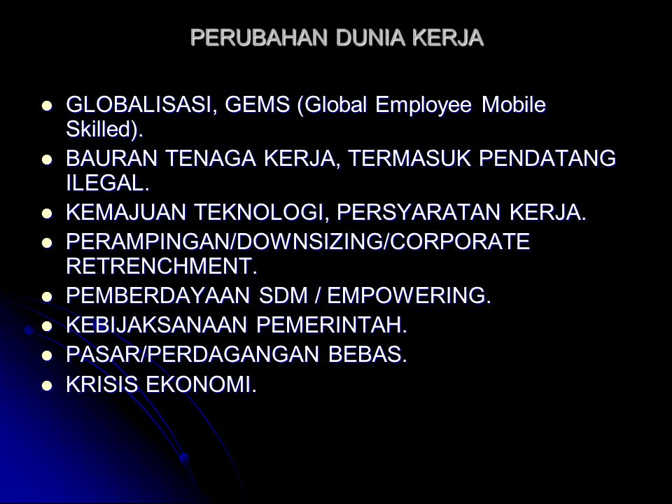 PERUBAHAN DUNIA KERJA GLOBALISASI, GEMS (Global Employee Mobile Skilled). BAURAN TENAGA KERJA, TERMASUK PENDATANG ILEGAL.