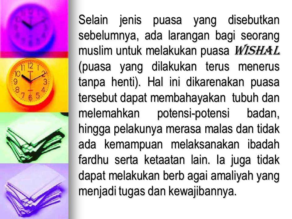 Selain jenis puasa yang disebutkan sebelumnya, ada larangan bagi seorang muslim untuk melakukan puasa wishal (puasa yang dilakukan terus menerus tanpa henti).