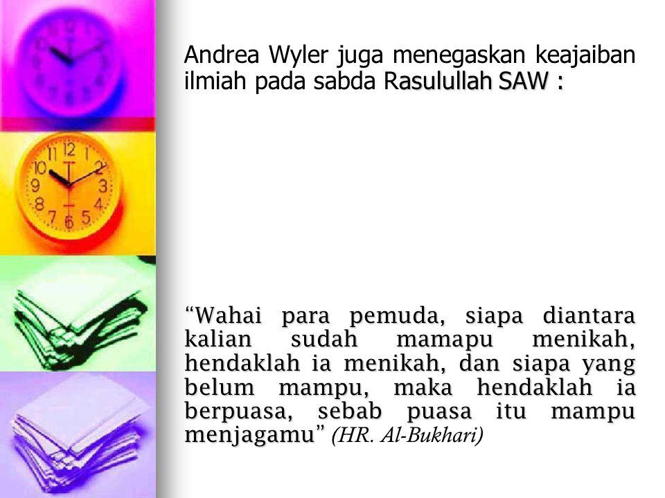 Andrea Wyler juga menegaskan keajaiban ilmiah pada sabda Rasulullah SAW :