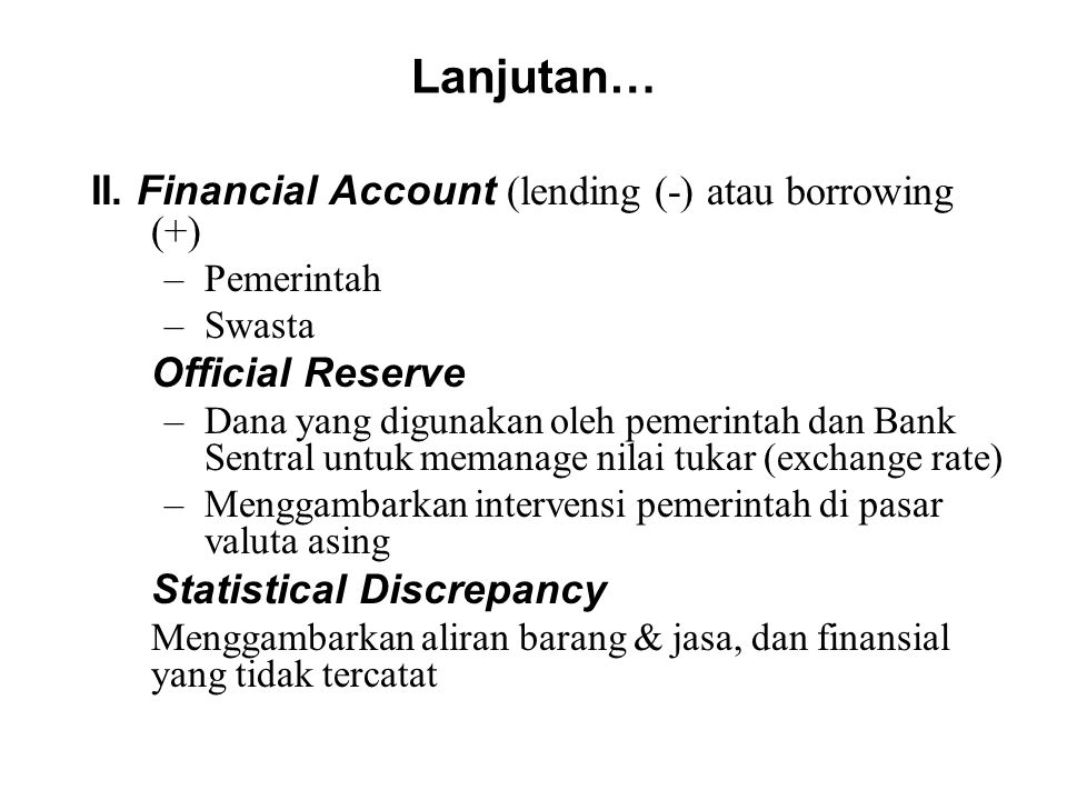 Lanjutan… II. Financial Account (lending (-) atau borrowing (+)