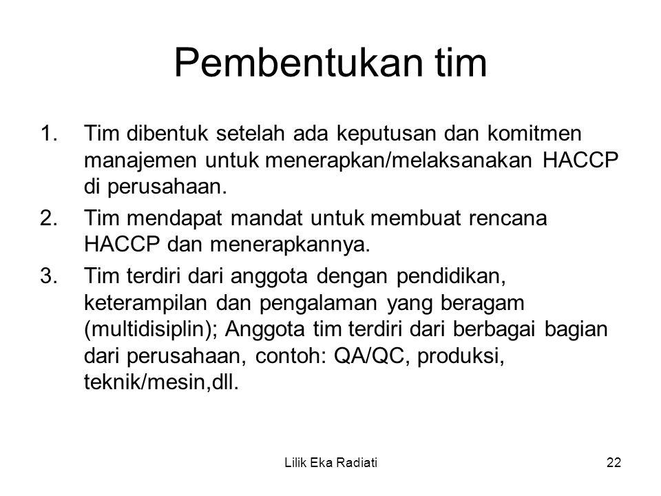 Pembentukan tim Tim dibentuk setelah ada keputusan dan komitmen manajemen untuk menerapkan/melaksanakan HACCP di perusahaan.