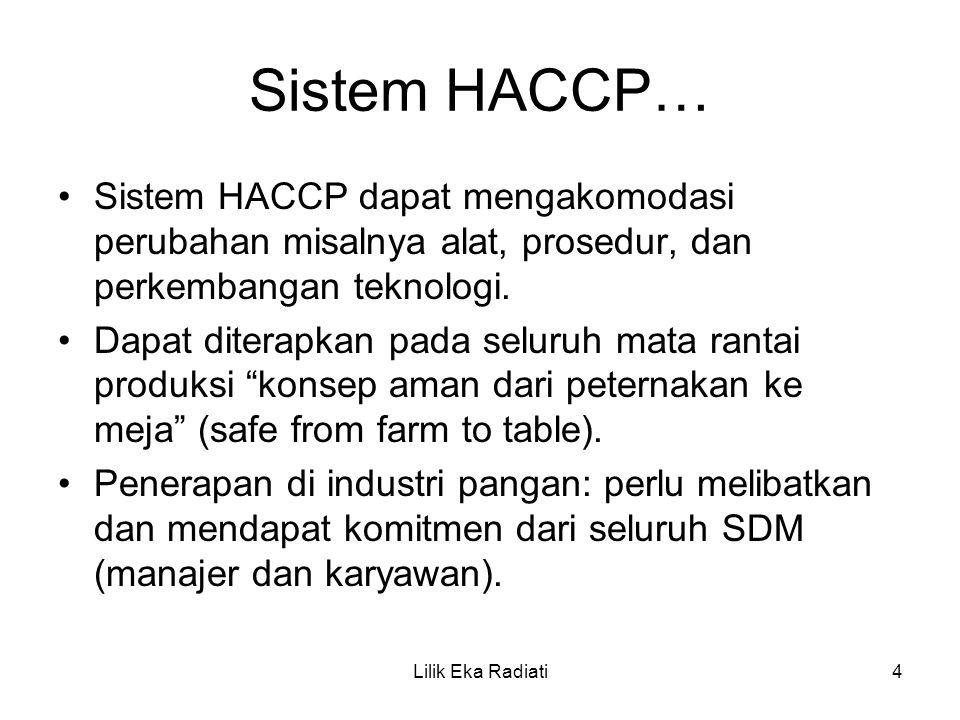 Sistem HACCP… Sistem HACCP dapat mengakomodasi perubahan misalnya alat, prosedur, dan perkembangan teknologi.