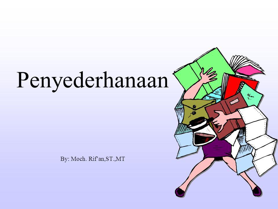Penyederhanaan By: Moch. Rif'an,ST.,MT