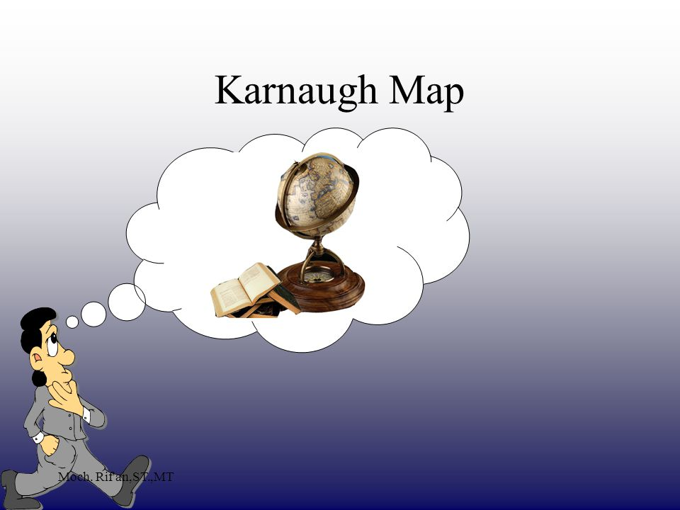 Karnaugh Map Moch. Rif an,ST.,MT