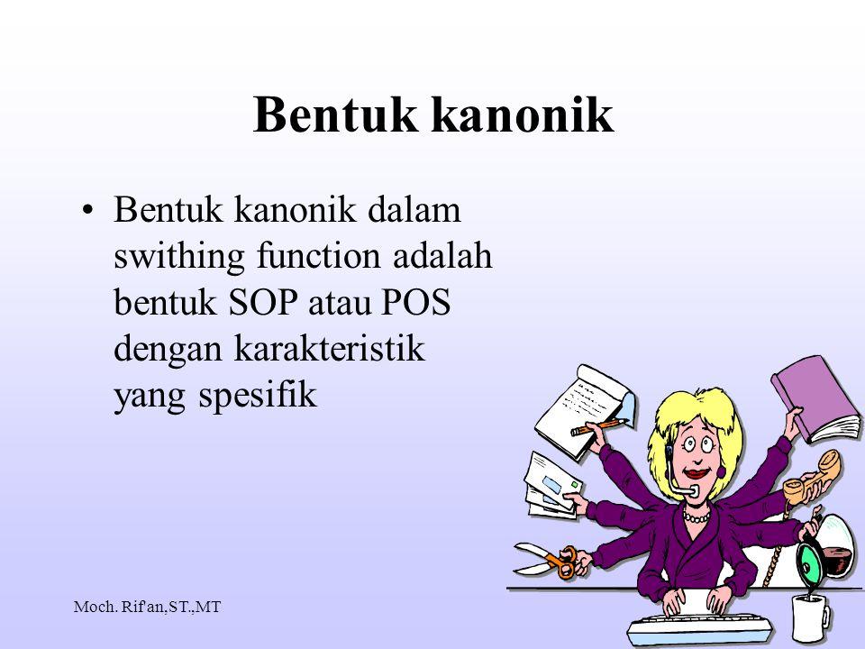 Bentuk kanonik Bentuk kanonik dalam swithing function adalah bentuk SOP atau POS dengan karakteristik yang spesifik.