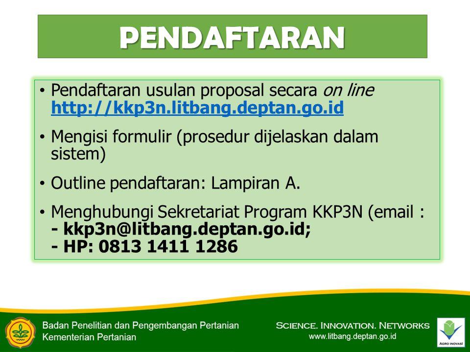 PENDAFTARAN Pendaftaran usulan proposal secara on line http://kkp3n.litbang.deptan.go.id. Mengisi formulir (prosedur dijelaskan dalam sistem)