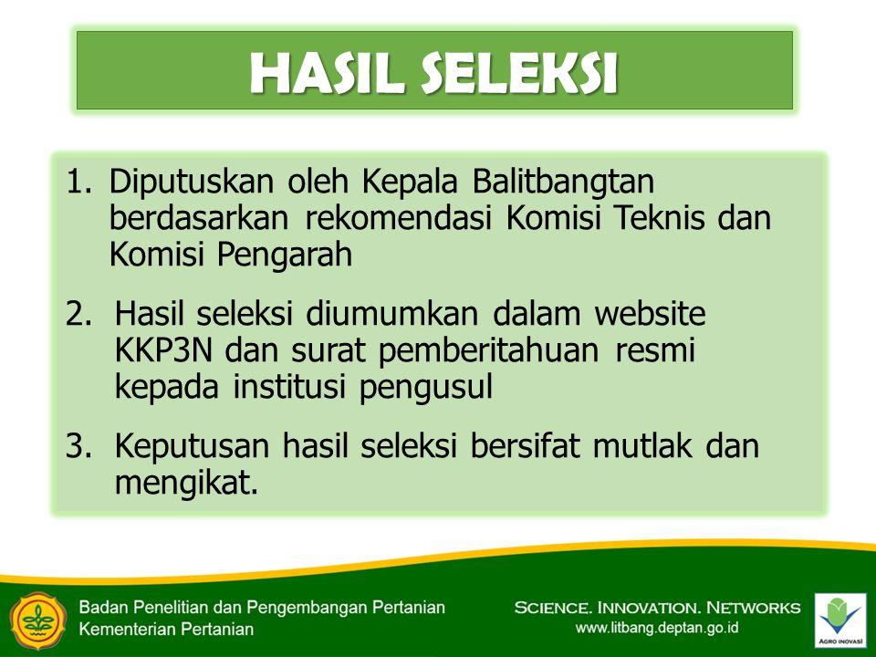 HASIL SELEKSI Diputuskan oleh Kepala Balitbangtan berdasarkan rekomendasi Komisi Teknis dan Komisi Pengarah.