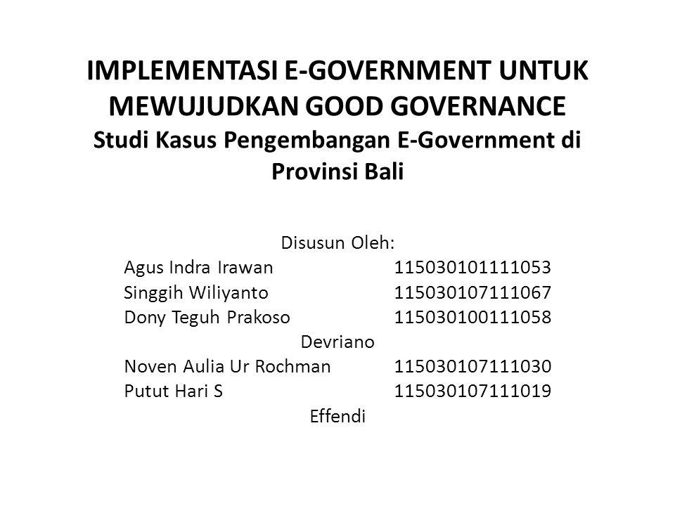 IMPLEMENTASI E-GOVERNMENT UNTUK MEWUJUDKAN GOOD GOVERNANCE Studi Kasus Pengembangan E-Government di Provinsi Bali