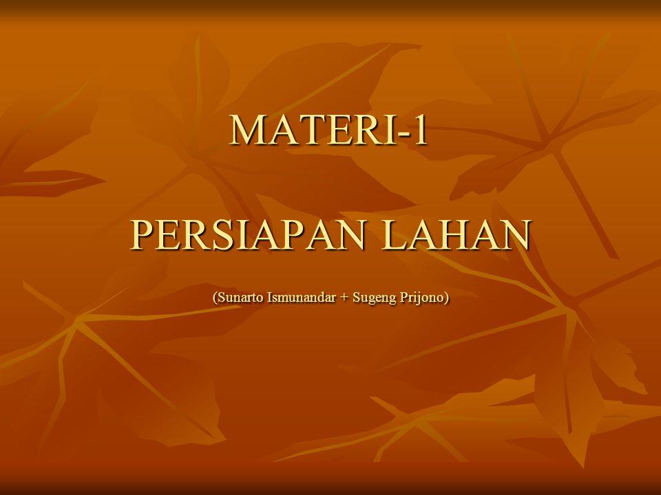 MATERI-1 PERSIAPAN LAHAN (Sunarto Ismunandar + Sugeng Prijono)