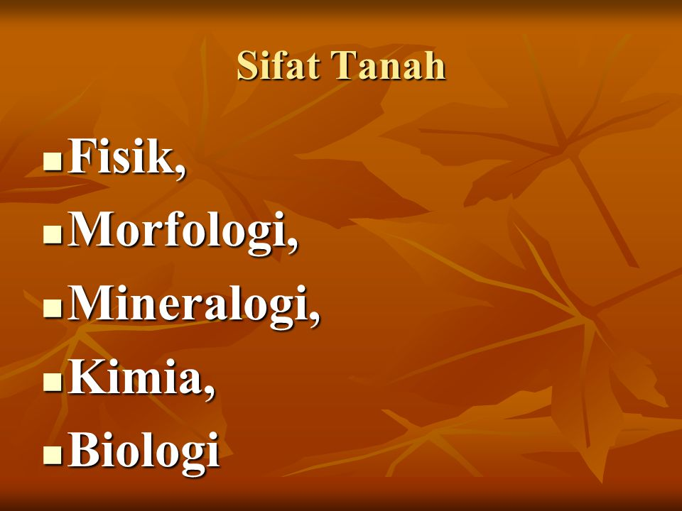 Sifat Tanah Fisik, Morfologi, Mineralogi, Kimia, Biologi